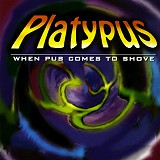 Platypus - When Pus Comes To Shove (US Release)